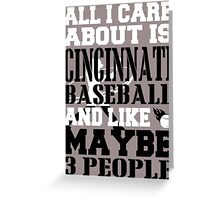 ALL I CARE ABOUT IS CINCINNATI BASEBALL Greeting Card