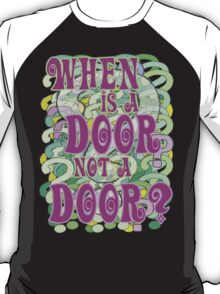When is a Door not a Door T-Shirt