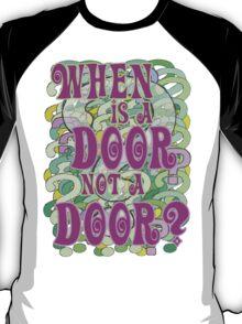 When is a Door not a Door T-Shirt
