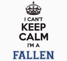 I cant keep calm Im a FALLEN by icant