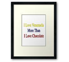 I Love Venezuela More Than I Love Chocolate  Framed Print