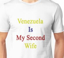 Venezuela Is My Second Wife  Unisex T-Shirt
