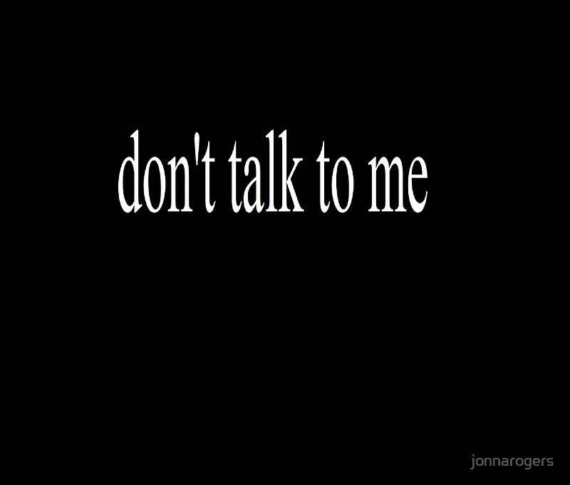 don't talk to me by jonnarogers