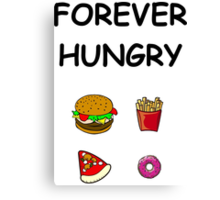 forever hungry Canvas Print