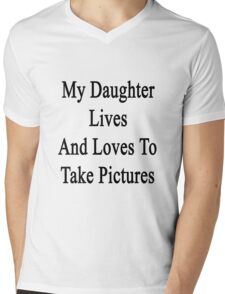 My Daughter Lives And Loves To Take Pictures  Mens V-Neck T-Shirt