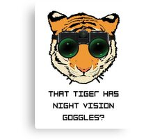 THAT TIGER HAS NIGHT VISION GOGGLES? - The Interview Canvas Print