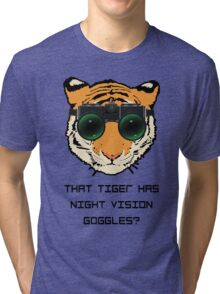 THAT TIGER HAS NIGHT VISION GOGGLES? - The Interview Tri-blend T-Shirt