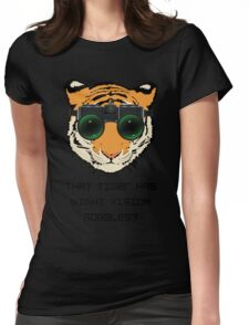 THAT TIGER HAS NIGHT VISION GOGGLES? - The Interview Womens Fitted T-Shirt