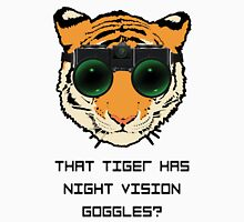 THAT TIGER HAS NIGHT VISION GOGGLES? - The Interview Unisex T-Shirt