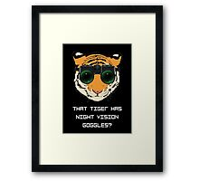 THAT TIGER HAS NIGHT VISION GOGGLES? - The Interview (Dark Background) Framed Print