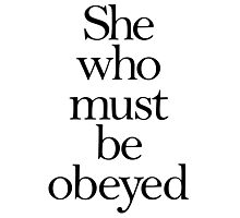 She who must be obeyed! My Wife? In Charge? Photographic Print