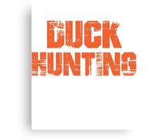 If You Don't Like Duck Hunting T-shirt Canvas Print