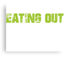 If You Don't Like Eating Out T-shirt Canvas Print