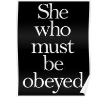 She who must be obeyed! My Wife? In Charge? White on Black Poster