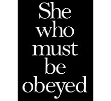 She who must be obeyed! My Wife? In Charge? White on Black Photographic Print