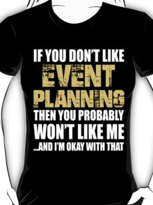 If You Don't Like Event Planning T-shirt T-Shirt
