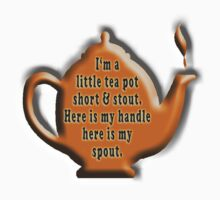 I'm a little tea pot, short & stout, here is my handle, here is my spout. Childs poem by TOM HILL - Designer