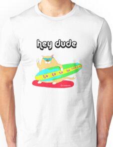 hey dude Unisex T-Shirt
