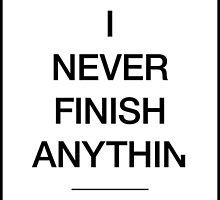 I Never Finish Anything by DizzyArt