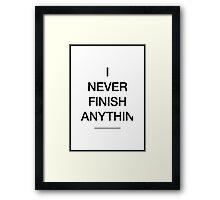 I Never Finish Anything Framed Print