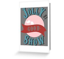 Jolly Good Show Greeting Card