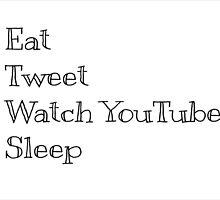 Eat, tweet, watch YouTube, sleep by Ssophiehill