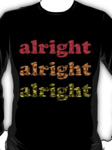 Alright Alright Alright - Matthew McConaughey : Black T-Shirt
