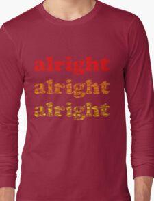 Alright Alright Alright - Matthew McConaughey : Black Long Sleeve T-Shirt