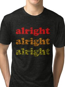 Alright Alright Alright - Matthew McConaughey : Black Tri-blend T-Shirt
