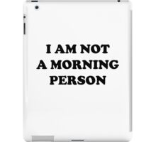 I AM NOT A MORNING PERSON iPad Case/Skin