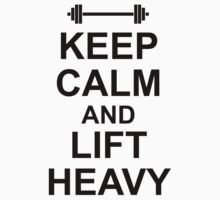 KEEP CALM AND LIFT HEAVY - Gym Design for Lifters - Black on White One Piece - Short Sleeve