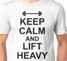 KEEP CALM AND LIFT HEAVY - Gym Design for Lifters - Black on White Unisex T-Shirt