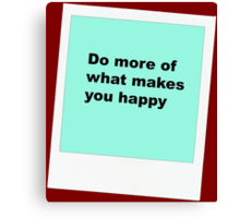Do more of what makes you happy Canvas Print
