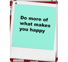 Do more of what makes you happy iPad Case/Skin