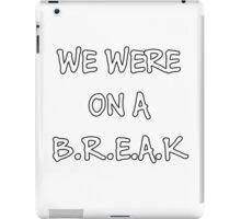 We were on a break (White) iPad Case/Skin