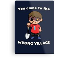 YOU CAME TO THE WRONG VILLAGE Metal Print
