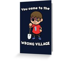 YOU CAME TO THE WRONG VILLAGE Greeting Card