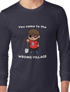 YOU CAME TO THE WRONG VILLAGE Long Sleeve T-Shirt