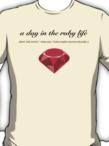 a day in the ruby life T-Shirt