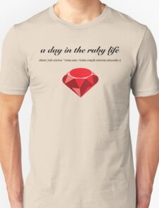 a day in the ruby life Unisex T-Shirt