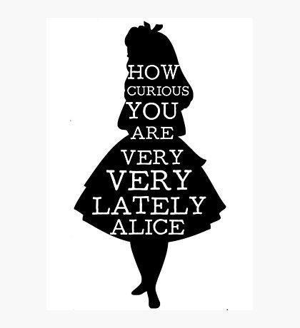 Alice in Wonderland Curious Alice Quote Photographic Print