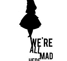 Alice in Wonderland We're All Mad Flying Quote Text by Alyssa  Clark
