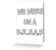 We were on a break (White/Colour) Greeting Card