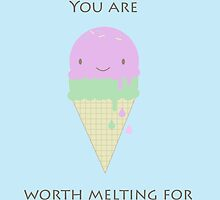 You are worth Melting for by KathrinLegg