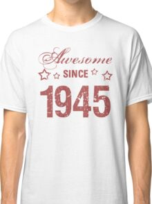 Awesome Since 1945 Classic T-Shirt