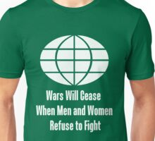 Wars Will Cease When Men and Women Refuse to Fight Unisex T-Shirt