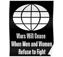 Wars Will Cease When Men and Women Refuse to Fight Poster