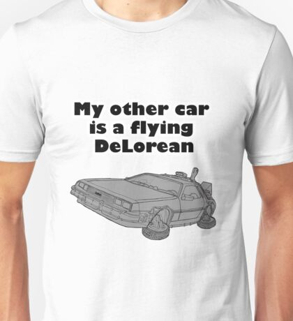 My other car is a flying DeLorean (plain) Unisex T-Shirt