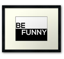 Be Funny - Black and White Text Print Framed Print