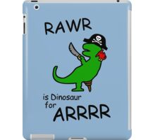 RAWR is Dinosaur for ARRR (Pirate Dinosaur) iPad Case/Skin